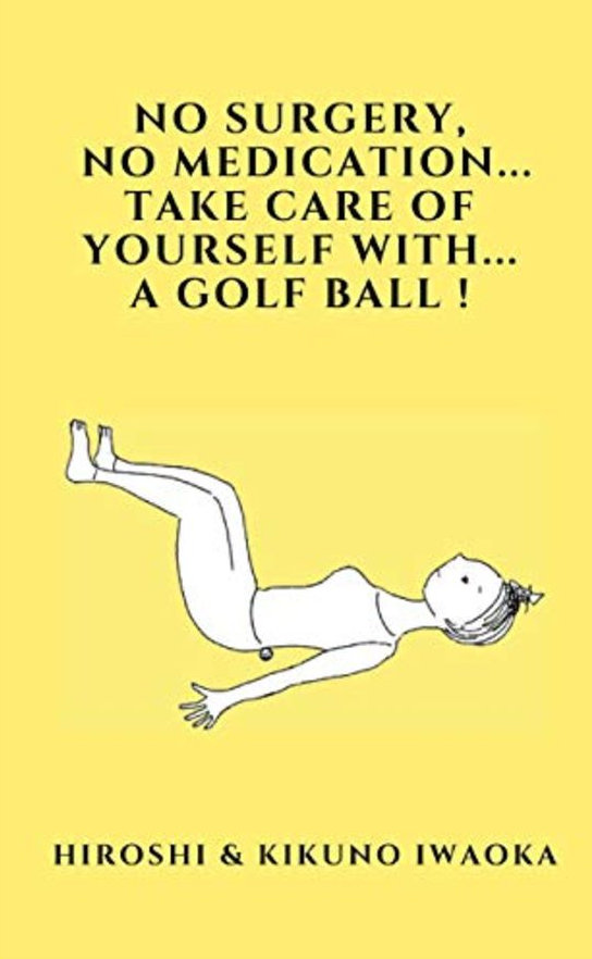No surgery, no medication, Take care of Yourself with a Golf Ball